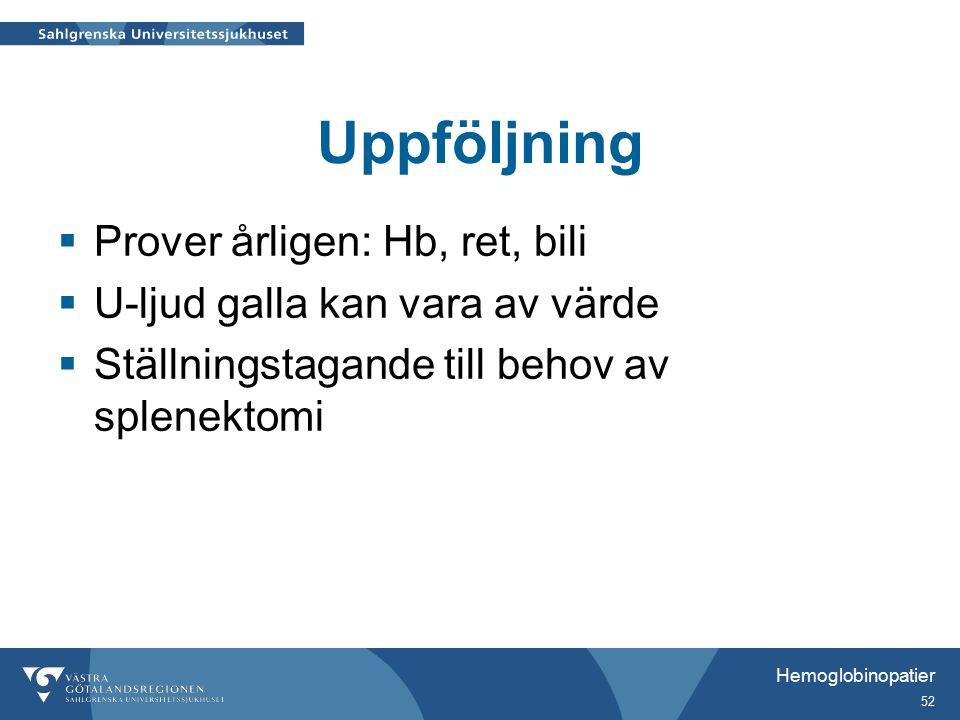 Uppföljning  Prover årligen: Hb, ret, bili  U-ljud galla kan vara av värde  Ställningstagande till behov av splenektomi Hemoglobinopatier 52