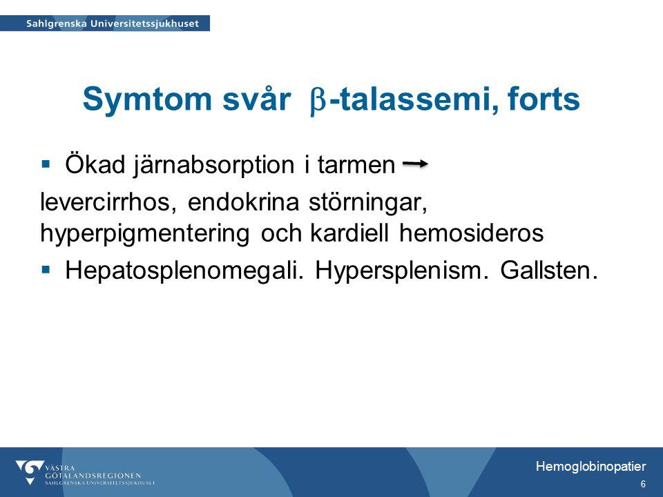 Symtom svår  -talassemi, forts  Ökad järnabsorption i tarmen levercirrhos, endokrina störningar, hyperpigmentering och kardiell hemosideros  Hepatosplenomegali.