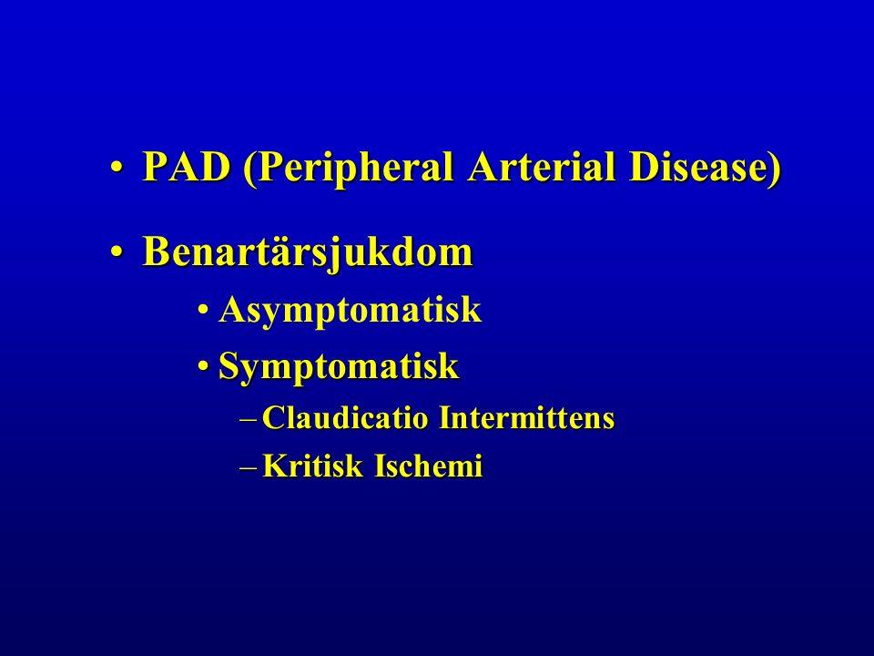 PAD (Peripheral Arterial Disease)PAD (Peripheral Arterial Disease) BenartärsjukdomBenartärsjukdom Asymptomatisk SymptomatiskSymptomatisk –Claudicatio Intermittens –Kritisk Ischemi