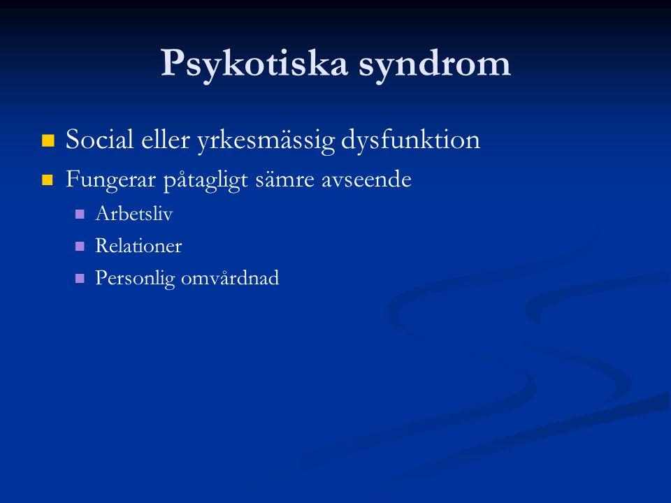 Psykotiska syndrom Social eller yrkesmässig dysfunktion Fungerar påtagligt sämre avseende Arbetsliv Relationer Personlig omvårdnad