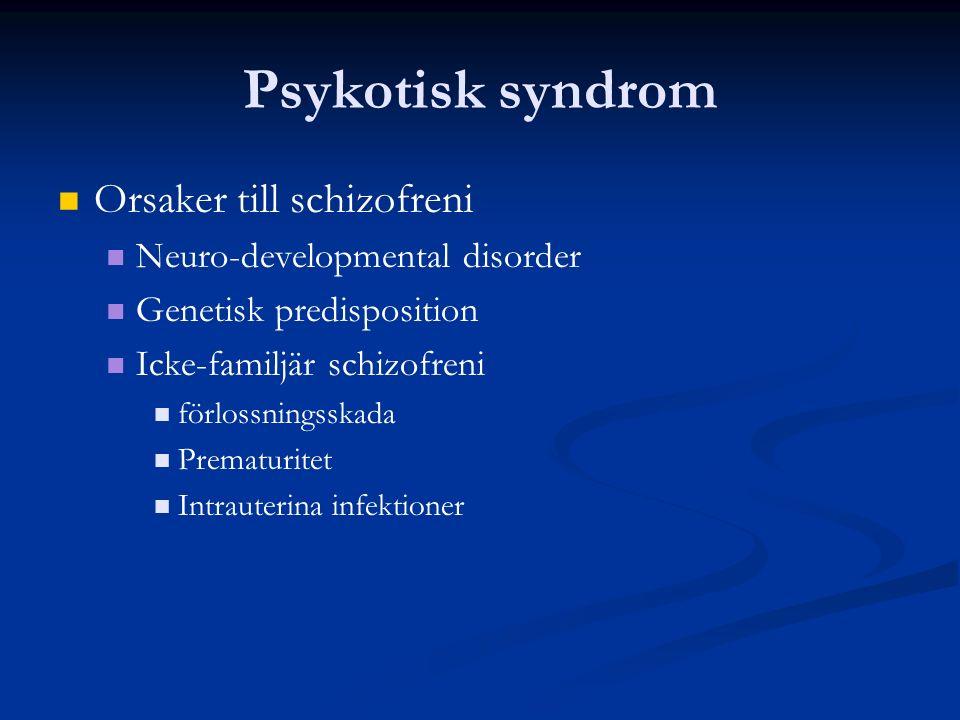 Psykotisk syndrom Orsaker till schizofreni Neuro-developmental disorder Genetisk predisposition Icke-familjär schizofreni förlossningsskada Prematuritet Intrauterina infektioner