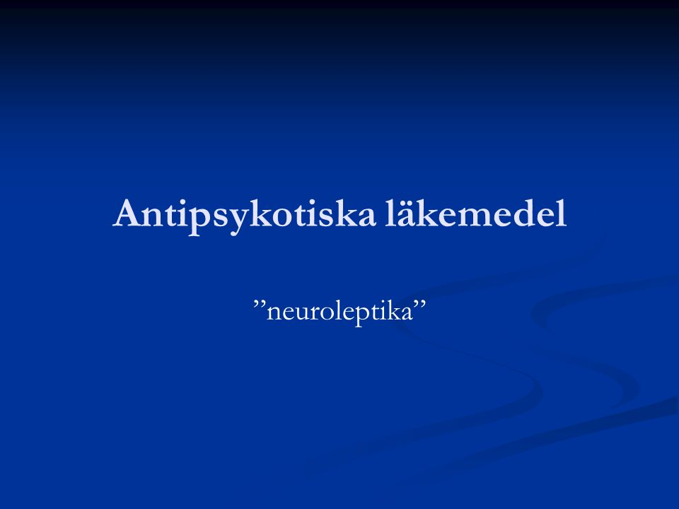 """Antipsykotiska läkemedel """"neuroleptika"""""""