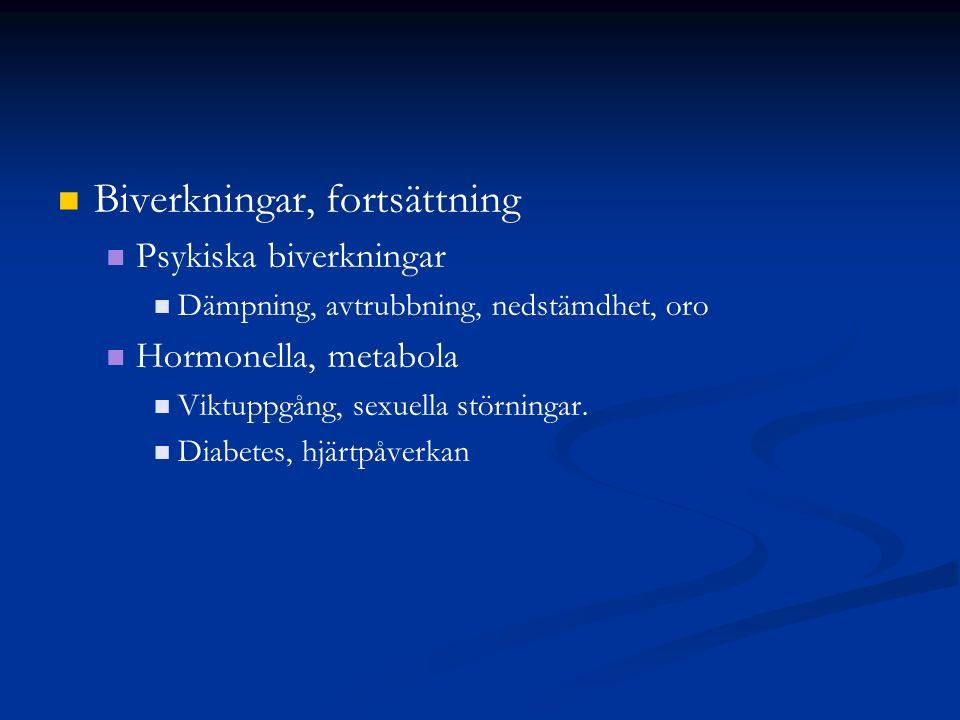 Biverkningar, fortsättning Psykiska biverkningar Dämpning, avtrubbning, nedstämdhet, oro Hormonella, metabola Viktuppgång, sexuella störningar. Diabet
