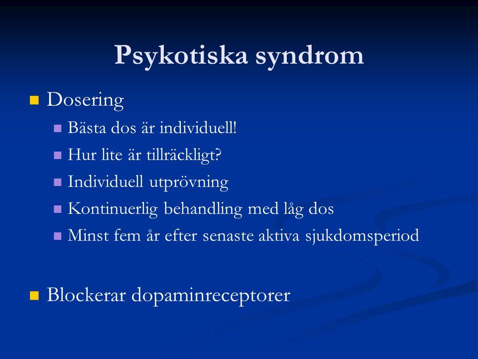 Psykotiska syndrom Dosering Bästa dos är individuell! Hur lite är tillräckligt? Individuell utprövning Kontinuerlig behandling med låg dos Minst fem å