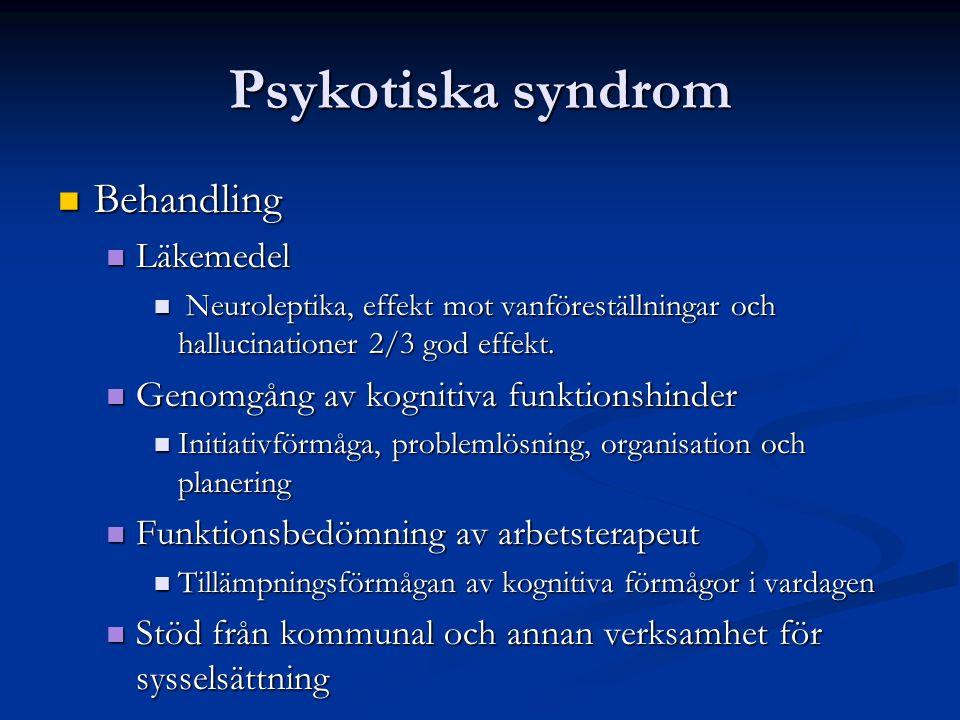 Psykotiska syndrom Behandling Behandling Läkemedel Läkemedel Neuroleptika, effekt mot vanföreställningar och hallucinationer 2/3 god effekt. Neurolept