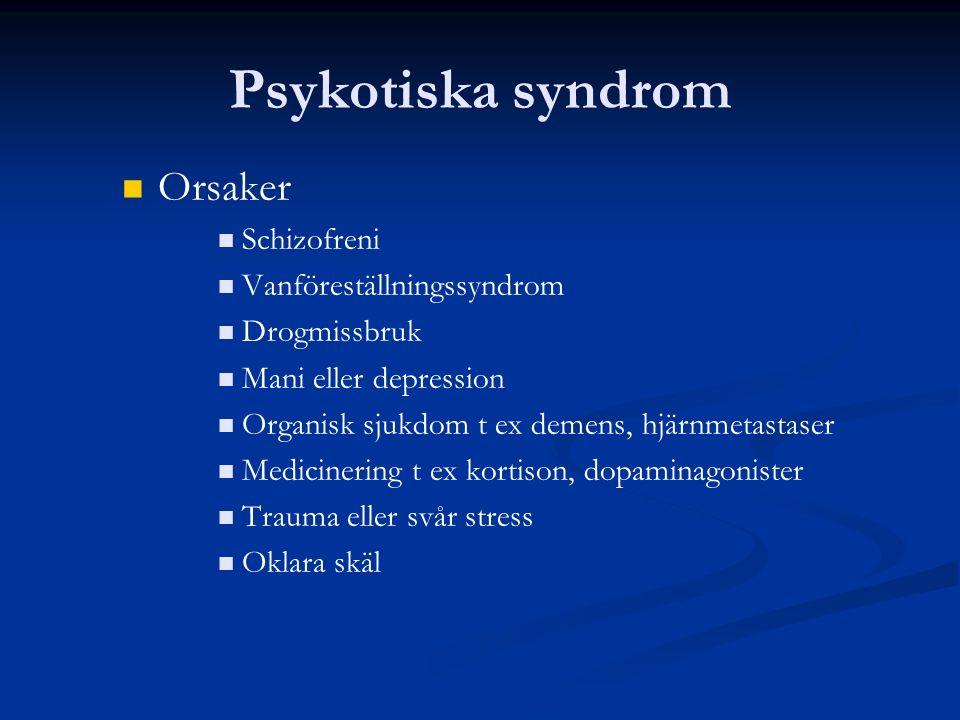 Psykotiska syndrom Orsaker Schizofreni Vanföreställningssyndrom Drogmissbruk Mani eller depression Organisk sjukdom t ex demens, hjärnmetastaser Medicinering t ex kortison, dopaminagonister Trauma eller svår stress Oklara skäl