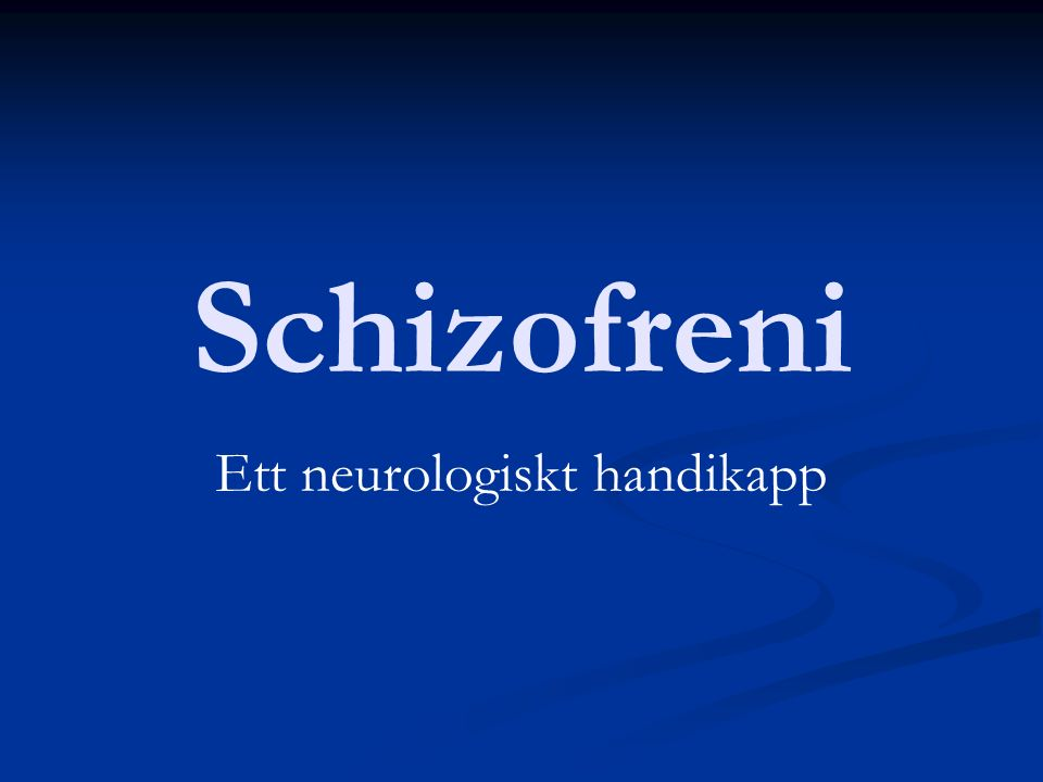 Schizofreni Ett neurologiskt handikapp