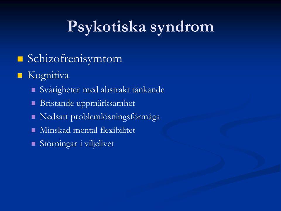 Psykotiska syndrom Schizofrenisymtom Kognitiva Svårigheter med abstrakt tänkande Bristande uppmärksamhet Nedsatt problemlösningsförmåga Minskad mental flexibilitet Störningar i viljelivet