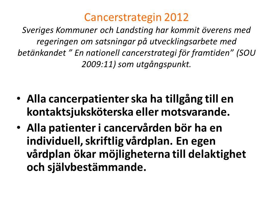 Cancerstrategin 2012 Sveriges Kommuner och Landsting har kommit överens med regeringen om satsningar på utvecklingsarbete med betänkandet En nationell cancerstrategi för framtiden (SOU 2009:11) som utgångspunkt.