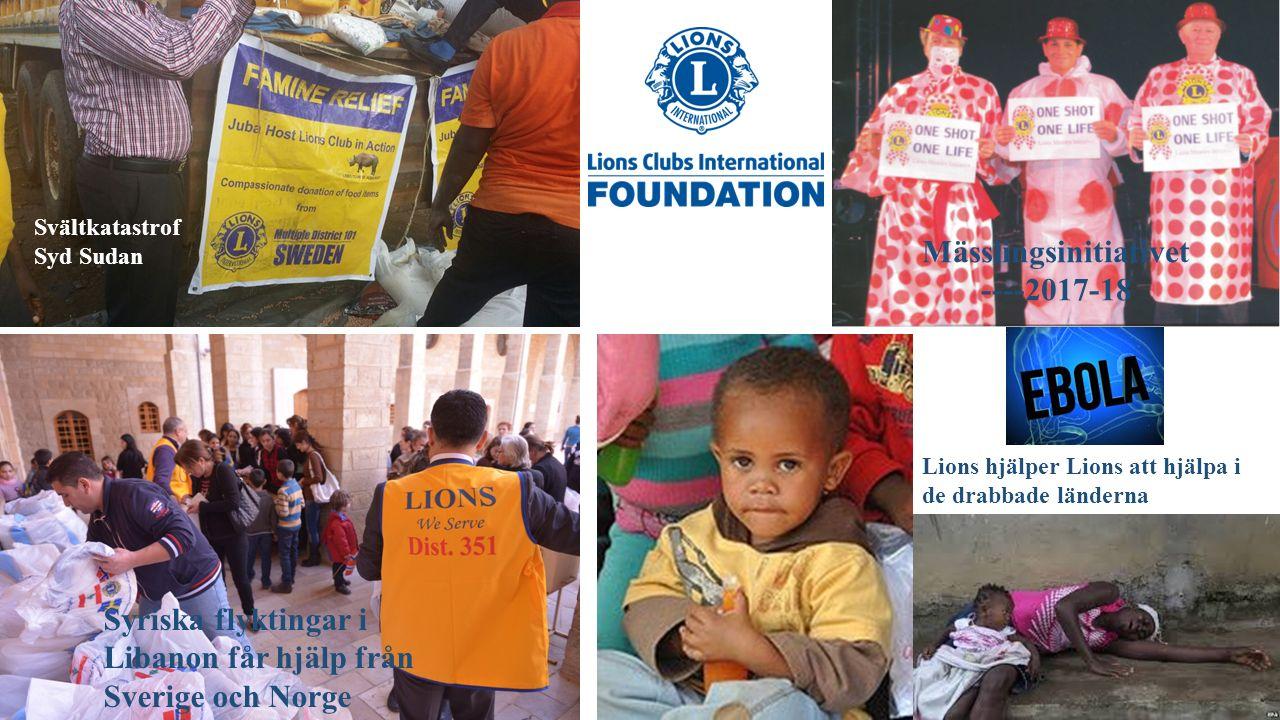 Mässlingsinitiativet ----2017-18 Lions hjälper Lions att hjälpa i de drabbade länderna Svältkatastrof Syd Sudan Syriska flyktingar i Libanon får hjälp från Sverige och Norge