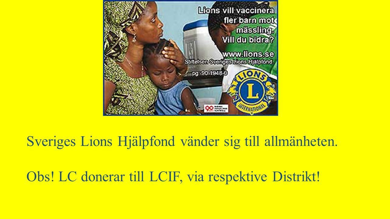 Sveriges Lions Hjälpfond vänder sig till allmänheten.