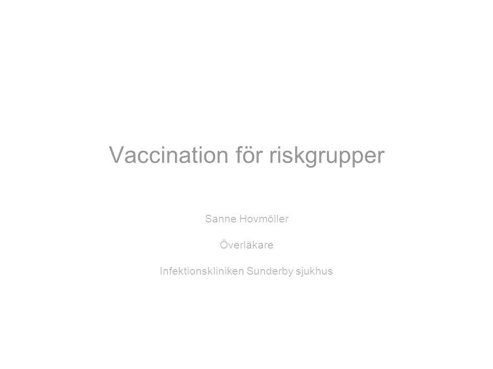 Vaccination för riskgrupper Sanne Hovmöller Överläkare Infektionskliniken Sunderby sjukhus