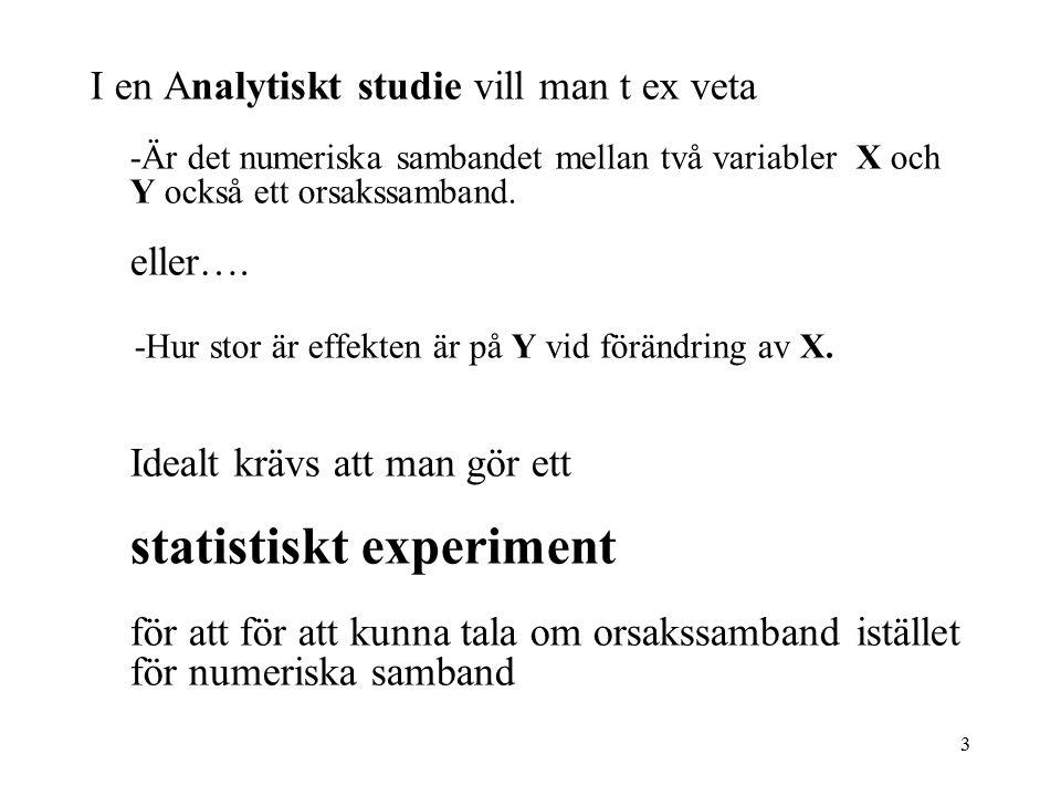 3 I en Analytiskt studie vill man t ex veta -Är det numeriska sambandet mellan två variabler X och Y också ett orsakssamband.