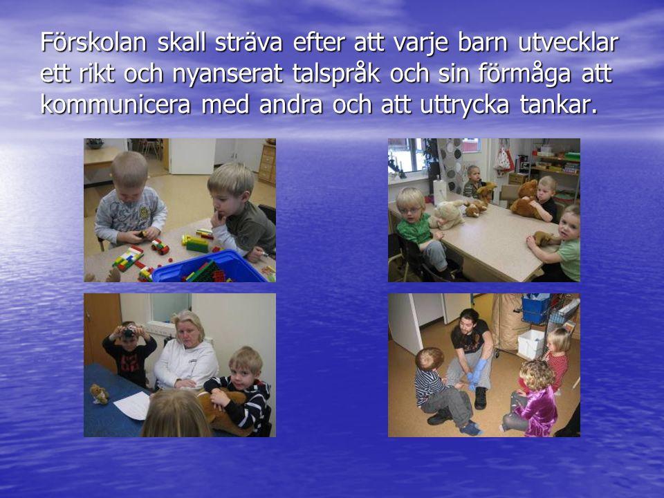 Förskolan skall sträva efter att varje barn utvecklar ett rikt och nyanserat talspråk och sin förmåga att kommunicera med andra och att uttrycka tanka