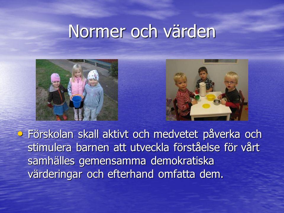 Normer och värden Förskolan skall aktivt och medvetet påverka och stimulera barnen att utveckla förståelse för vårt samhälles gemensamma demokratiska