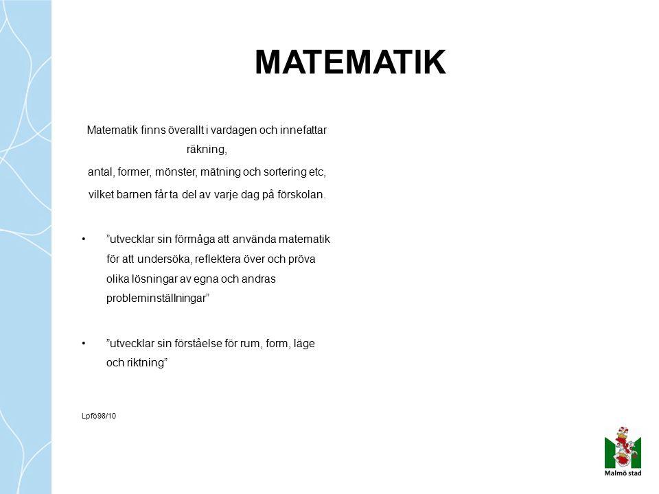 Matematik finns överallt i vardagen och innefattar räkning, antal, former, mönster, mätning och sortering etc, vilket barnen får ta del av varje dag p