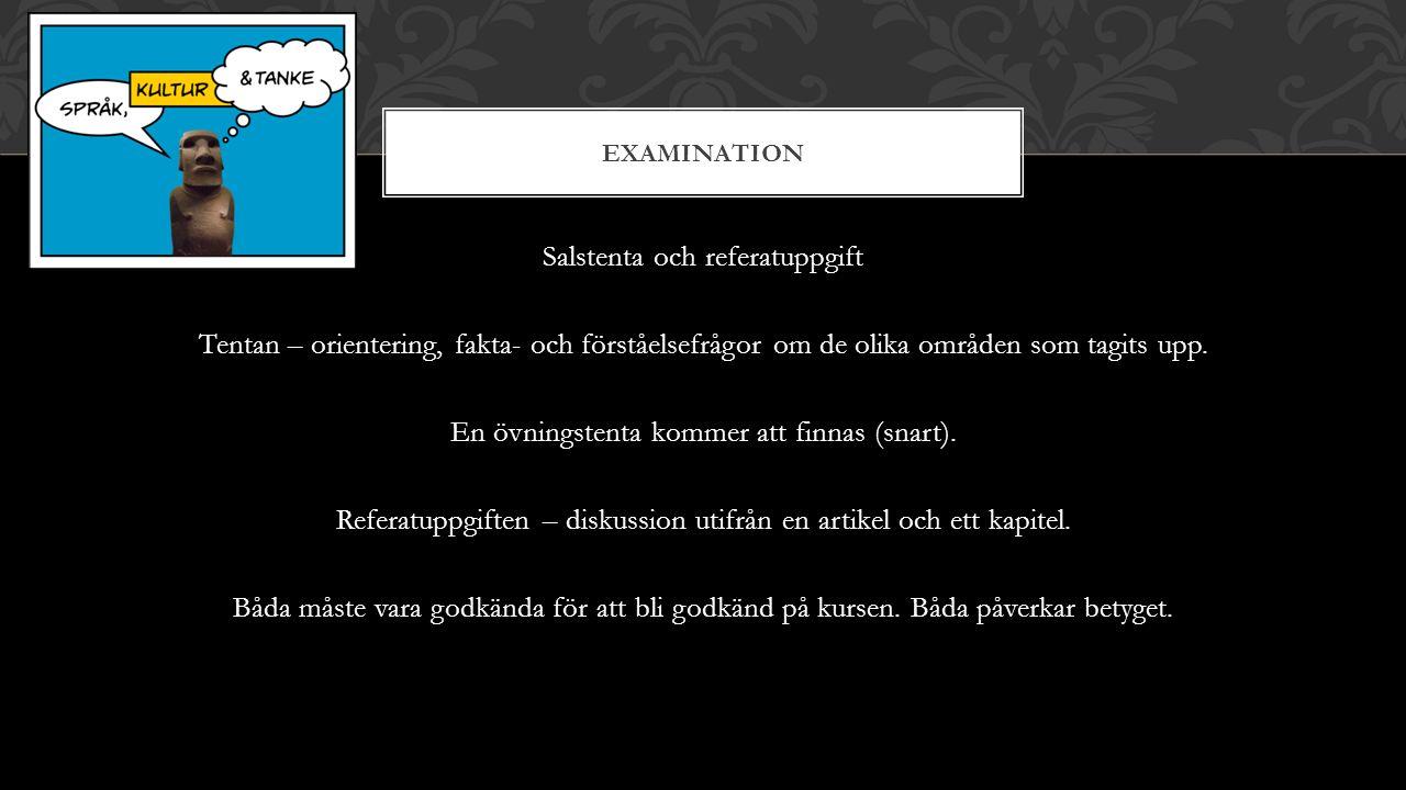 EXAMINATION Salstenta och referatuppgift Tentan – orientering, fakta- och förståelsefrågor om de olika områden som tagits upp.