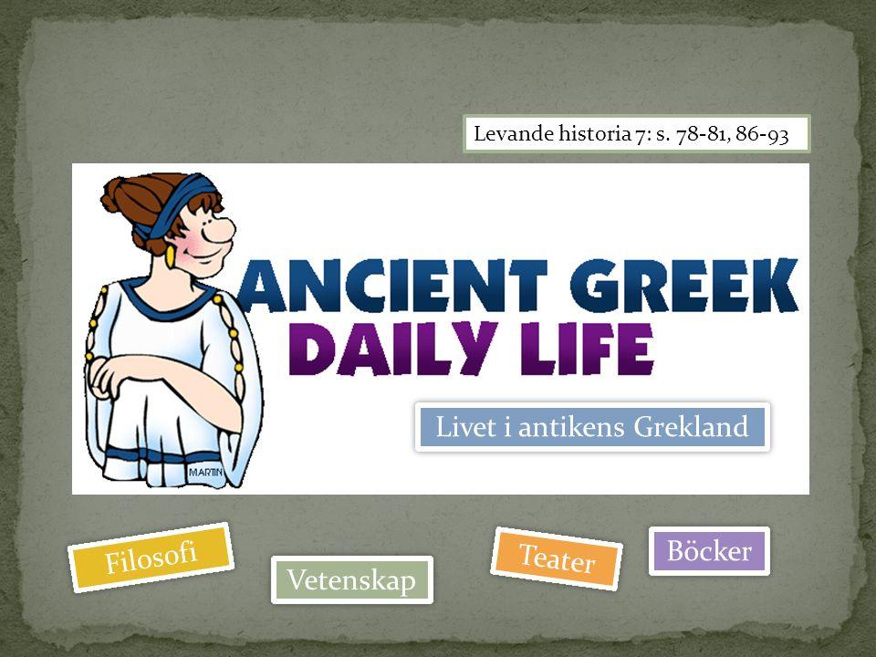 Livet i antikens Grekland Levande historia 7: s. 78-81, 86-93 Filosofi Vetenskap Teater Böcker