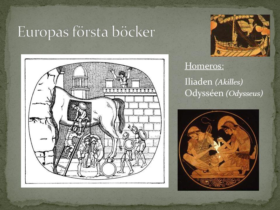 Homeros: Iliaden (Akilles) Odysséen (Odysseus)