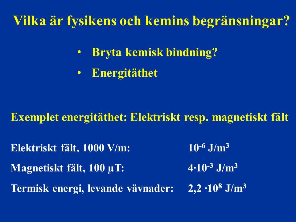 Exemplet energitäthet: Elektriskt resp. magnetiskt fält Elektriskt fält, 1000 V/m:10 -6 J/m 3 Magnetiskt fält, 100 µT:4·10 -3 J/m 3 Termisk energi, le