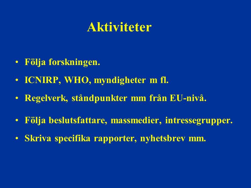 Aktiviteter Följa forskningen. ICNIRP, WHO, myndigheter m fl. Regelverk, ståndpunkter mm från EU-nivå. Följa beslutsfattare, massmedier, intressegrupp