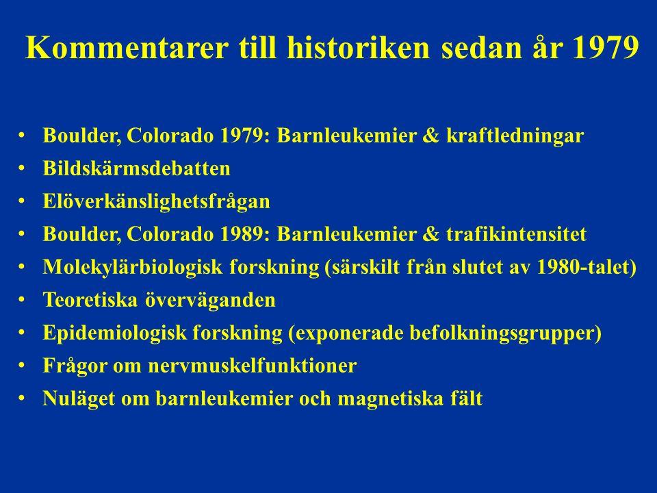 Kommentarer till historiken sedan år 1979 Boulder, Colorado 1979: Barnleukemier & kraftledningar Bildskärmsdebatten Elöverkänslighetsfrågan Boulder, Colorado 1989: Barnleukemier & trafikintensitet Molekylärbiologisk forskning (särskilt från slutet av 1980-talet) Teoretiska överväganden Epidemiologisk forskning (exponerade befolkningsgrupper) Frågor om nervmuskelfunktioner Nuläget om barnleukemier och magnetiska fält