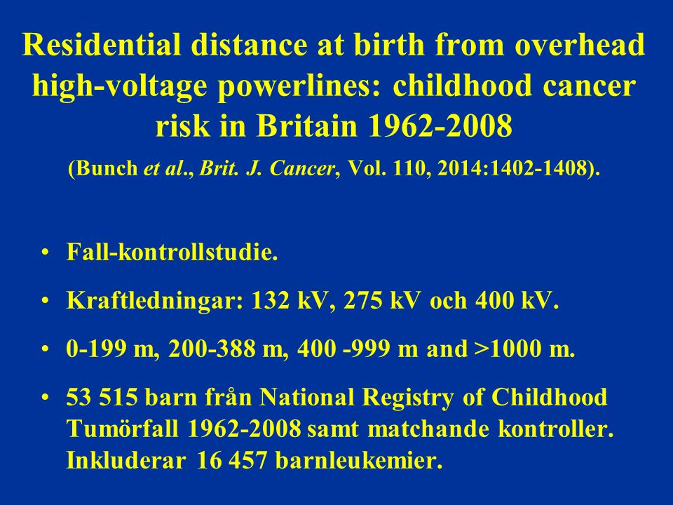 Residential distance at birth from overhead high-voltage powerlines: childhood cancer risk in Britain 1962-2008 (Bunch et al., Brit.