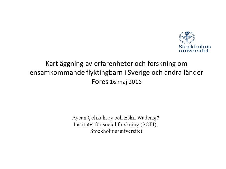 Kartläggning av erfarenheter och forskning om ensamkommande flyktingbarn i Sverige och andra länder Fores 16 maj 2016 Aycan Çelikaksoy och Eskil Wadensjö Institutet för social forskning (SOFI), Stockholms universitet