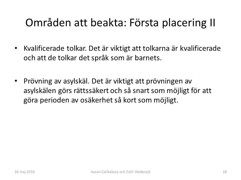 18 Områden att beakta: Första placering II Kvalificerade tolkar. Det är viktigt att tolkarna är kvalificerade och att de tolkar det språk som är barne