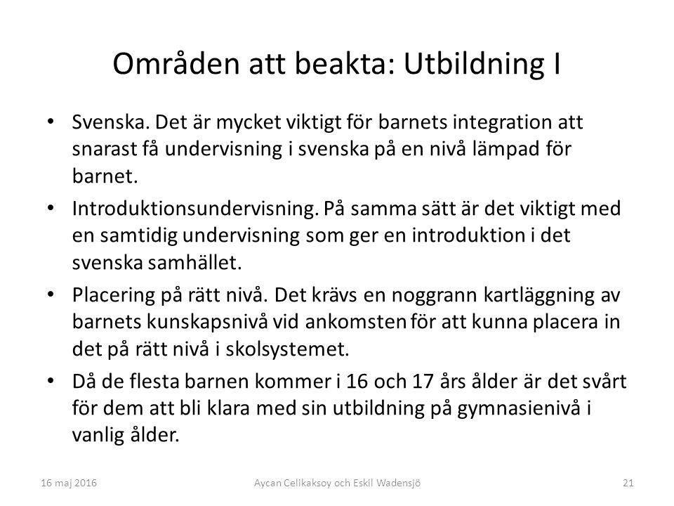21 Områden att beakta: Utbildning I Svenska. Det är mycket viktigt för barnets integration att snarast få undervisning i svenska på en nivå lämpad för