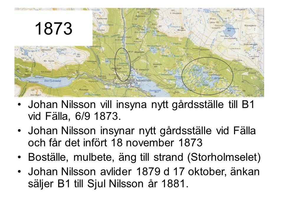 Johan Nilsson vill insyna nytt gårdsställe till B1 vid Fälla, 6/9 1873. Johan Nilsson insynar nytt gårdsställe vid Fälla och får det infört 18 novembe