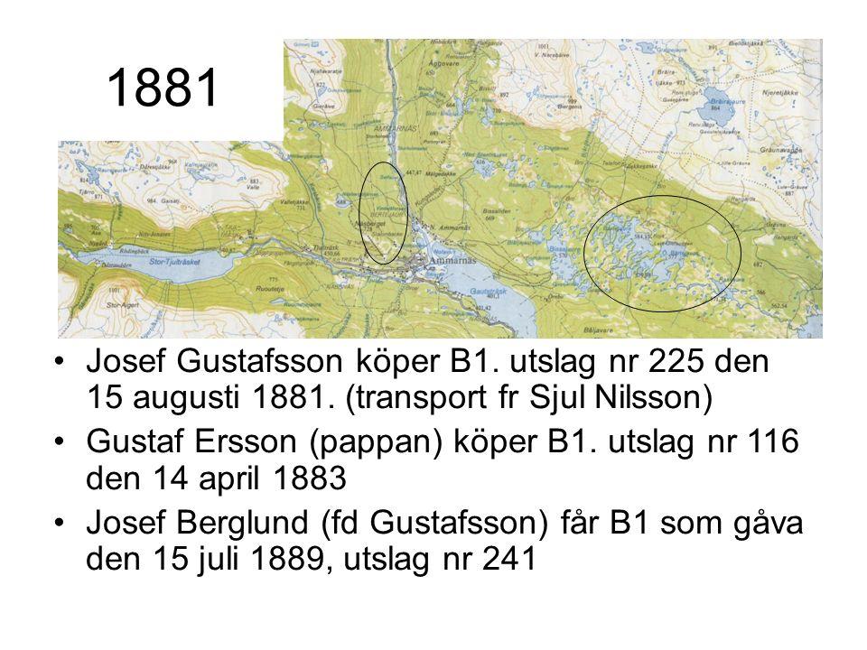 Josef Gustafsson köper B1. utslag nr 225 den 15 augusti 1881. (transport fr Sjul Nilsson) Gustaf Ersson (pappan) köper B1. utslag nr 116 den 14 april