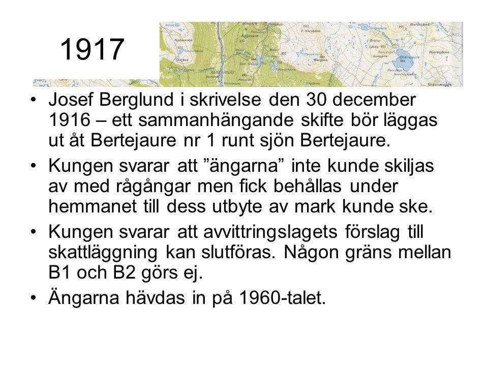 """Josef Berglund i skrivelse den 30 december 1916 – ett sammanhängande skifte bör läggas ut åt Bertejaure nr 1 runt sjön Bertejaure. Kungen svarar att """""""