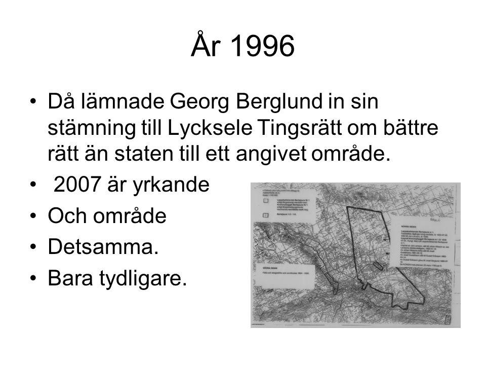 År 1996 Då lämnade Georg Berglund in sin stämning till Lycksele Tingsrätt om bättre rätt än staten till ett angivet område. 2007 är yrkande Och område