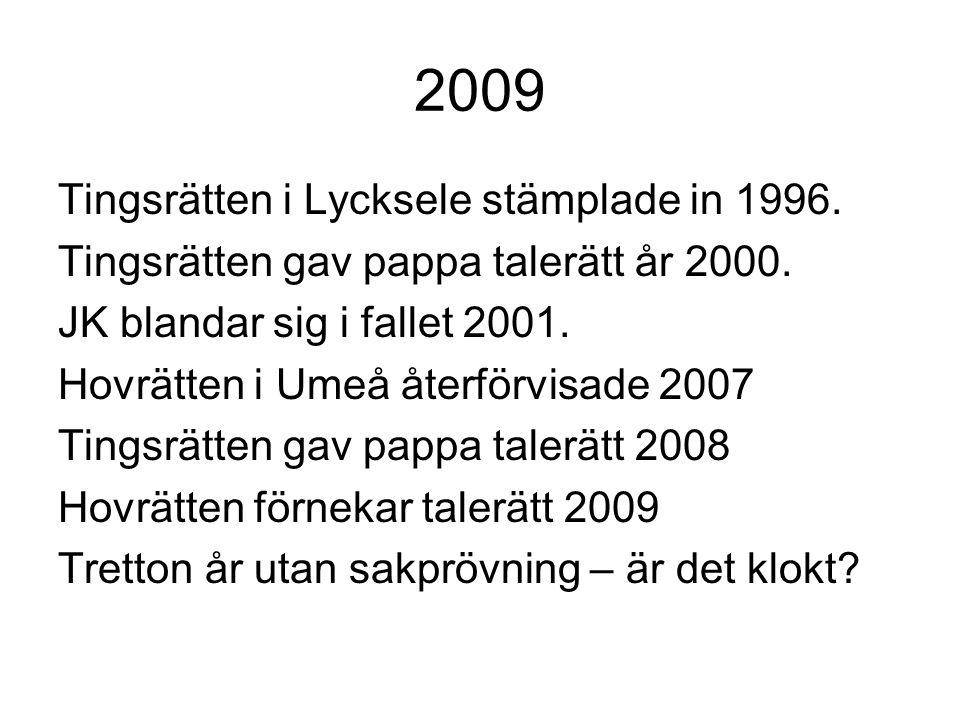2009 Tingsrätten i Lycksele stämplade in 1996. Tingsrätten gav pappa talerätt år 2000. JK blandar sig i fallet 2001. Hovrätten i Umeå återförvisade 20