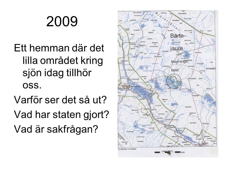 2009 Ett hemman där det lilla området kring sjön idag tillhör oss. Varför ser det så ut? Vad har staten gjort? Vad är sakfrågan?