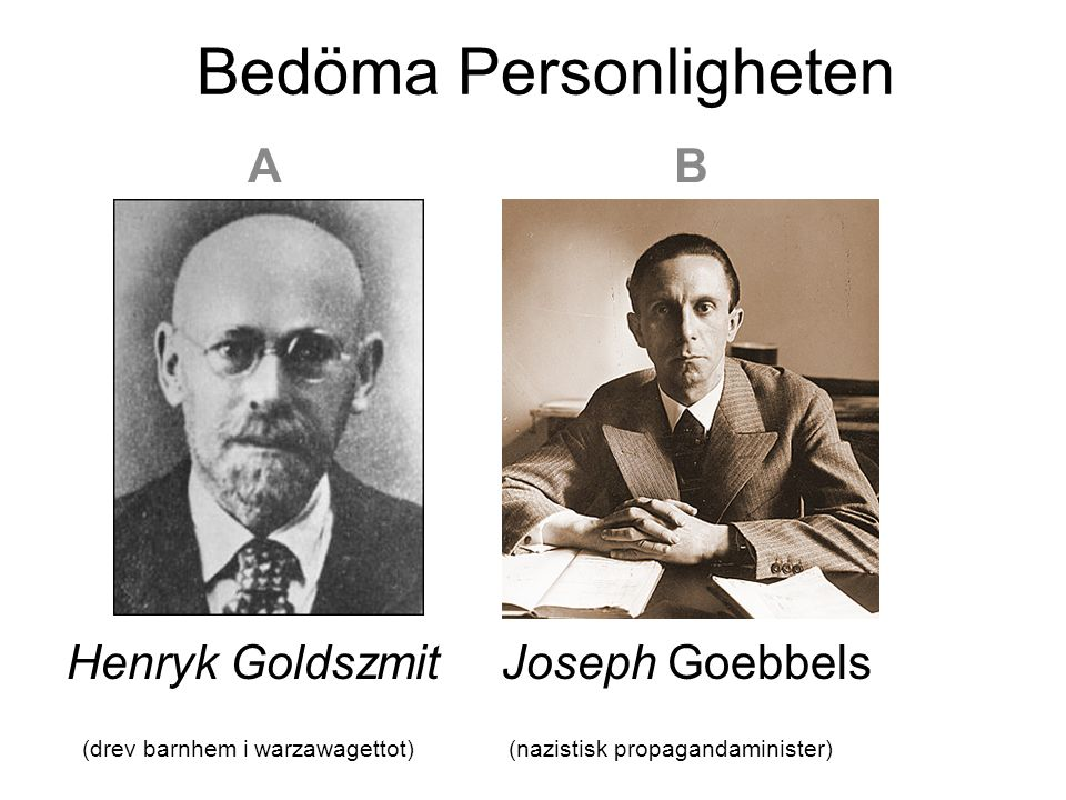 Bedöma Personligheten ABAB Henryk Goldszmit Joseph Goebbels (drev barnhem i warzawagettot) (nazistisk propagandaminister)