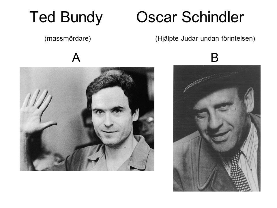Ted Bundy Oscar Schindler (massmördare) (Hjälpte Judar undan förintelsen) ABAB