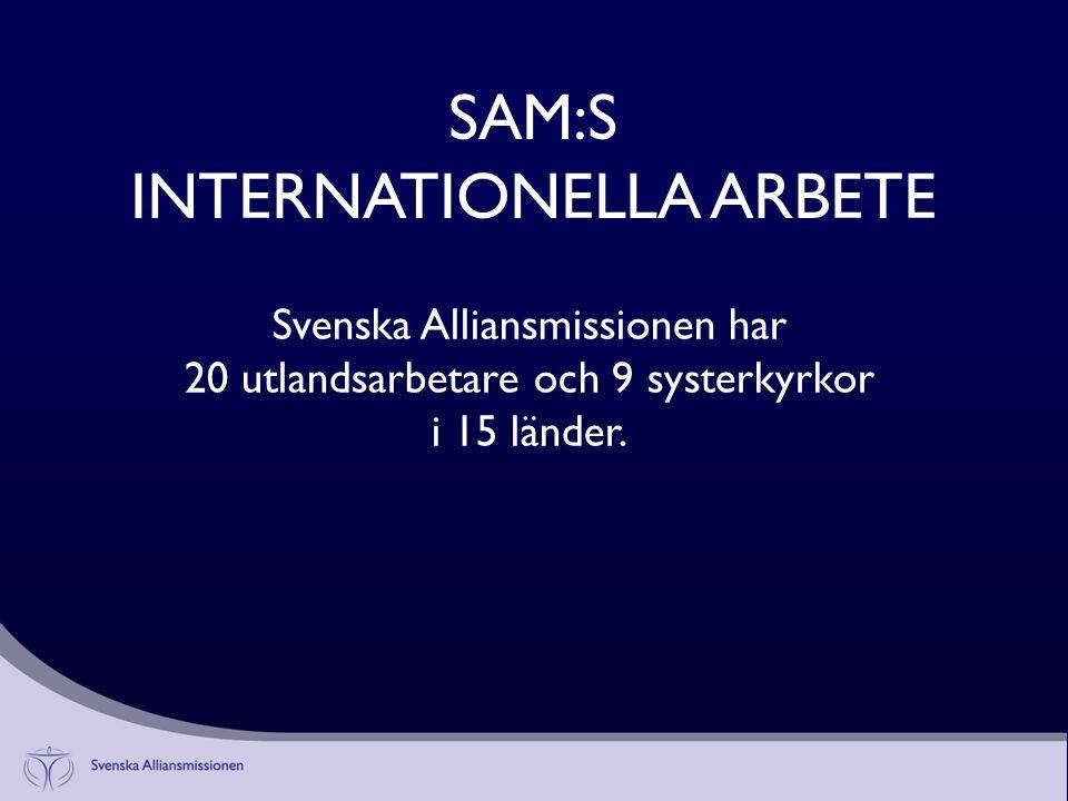SAM:S INTERNATIONELLA ARBETE Svenska Alliansmissionen har 20 utlandsarbetare och 9 systerkyrkor i 15 länder.