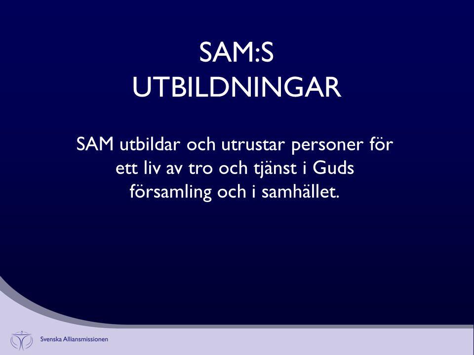 SAM:S UTBILDNINGAR SAM utbildar och utrustar personer för ett liv av tro och tjänst i Guds församling och i samhället.