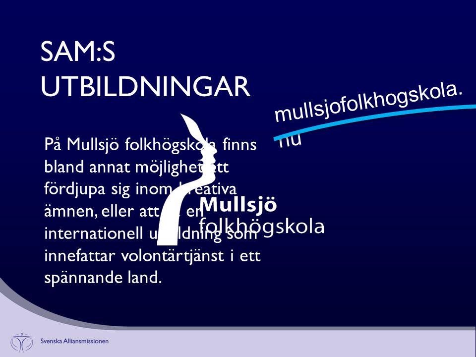 SAM:S UTBILDNINGAR På Mullsjö folkhögskola finns bland annat möjlighet att fördjupa sig inom kreativa ämnen, eller att gå en internationell utbildning som innefattar volontärtjänst i ett spännande land.