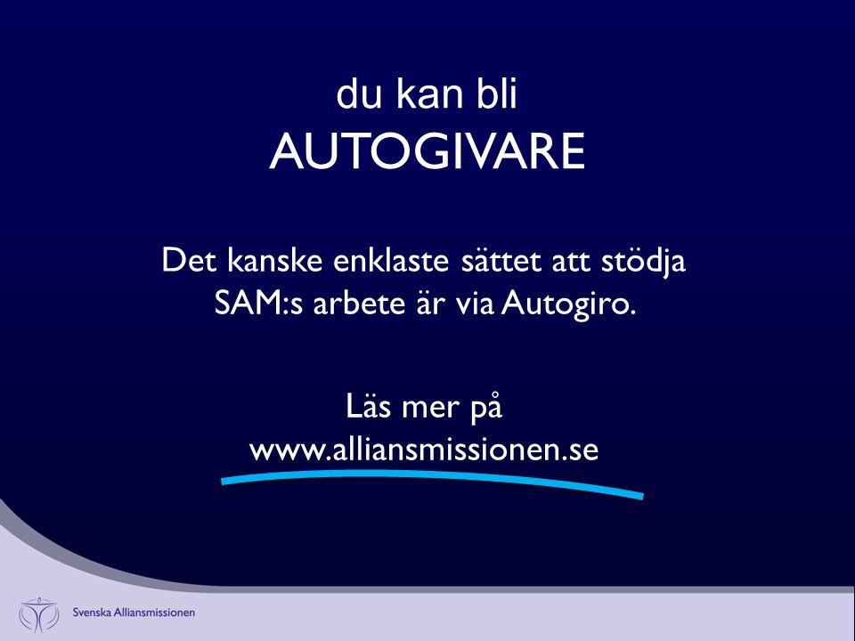 du kan bli AUTOGIVARE Det kanske enklaste sättet att stödja SAM:s arbete är via Autogiro.