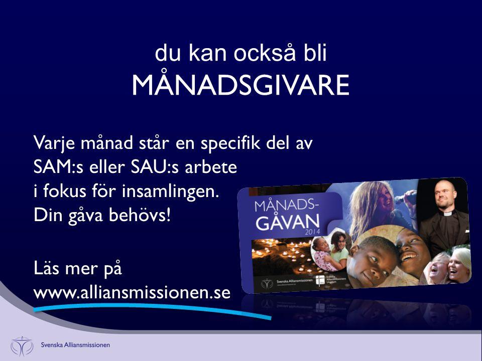 du kan också bli MÅNADSGIVARE Varje månad står en specifik del av SAM:s eller SAU:s arbete i fokus för insamlingen.