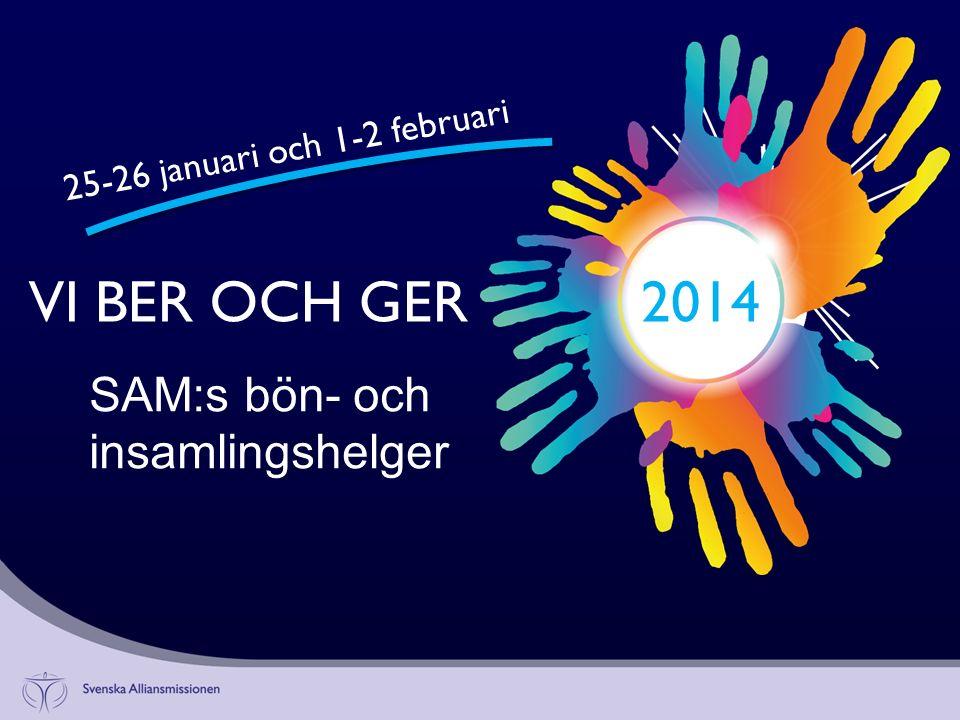 VI BER OCH GER2014 SAM:s bön- och insamlingshelger 25-26 januari och 1-2 februari