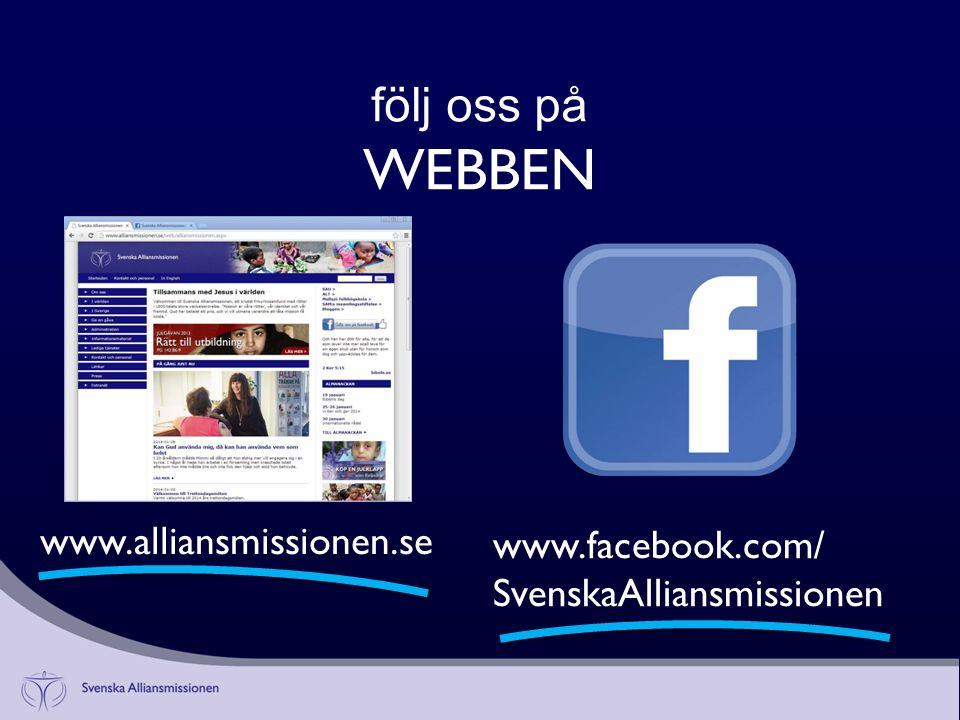 följ oss på WEBBEN www.alliansmissionen.se www.facebook.com/ SvenskaAlliansmissionen
