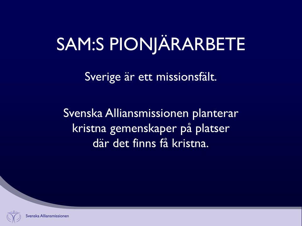 SAM:S PIONJÄRARBETE Sverige är ett missionsfält.