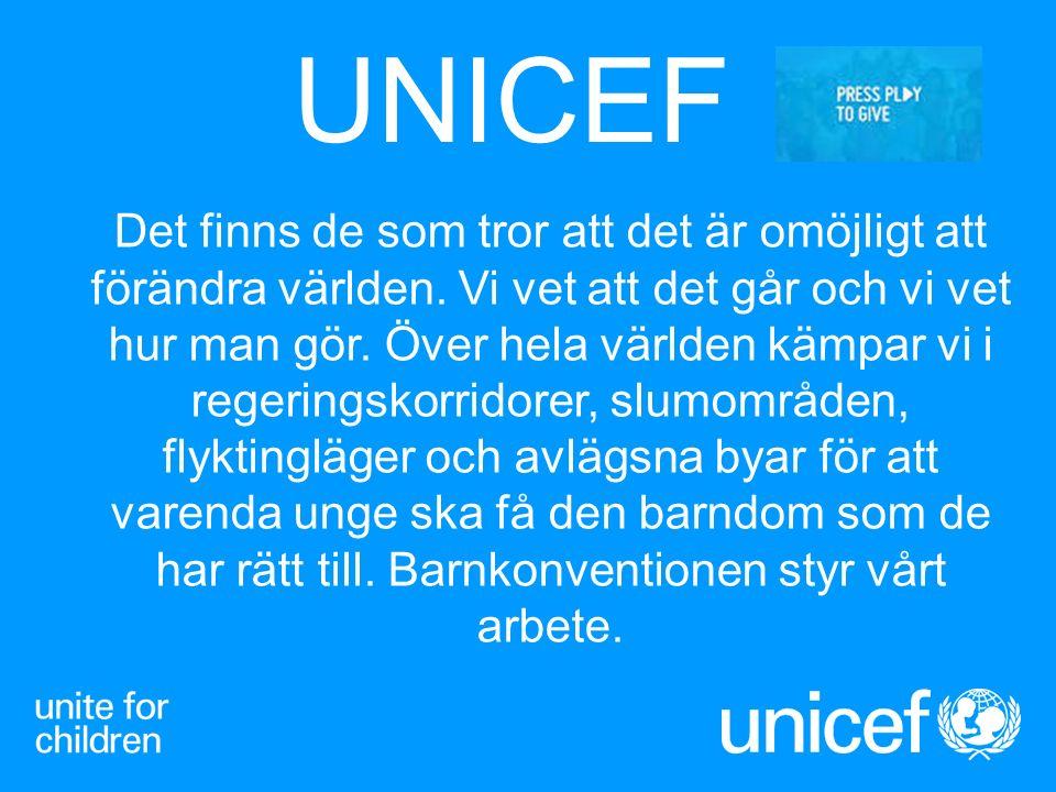 UNICEF Det finns de som tror att det är omöjligt att förändra världen. Vi vet att det går och vi vet hur man gör. Över hela världen kämpar vi i regeri