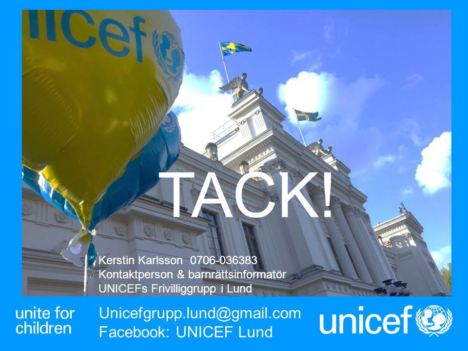 TACK! Unicefgrupp.lund@gmail.com Facebook: UNICEF Lund Kerstin Karlsson 0706-036383 Kontaktperson & barnrättsinformatör UNICEFs Frivilliggrupp i Lund