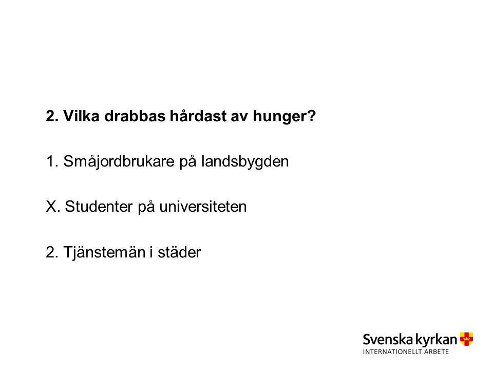 2. Vilka drabbas hårdast av hunger. 1. Småjordbrukare på landsbygden X.