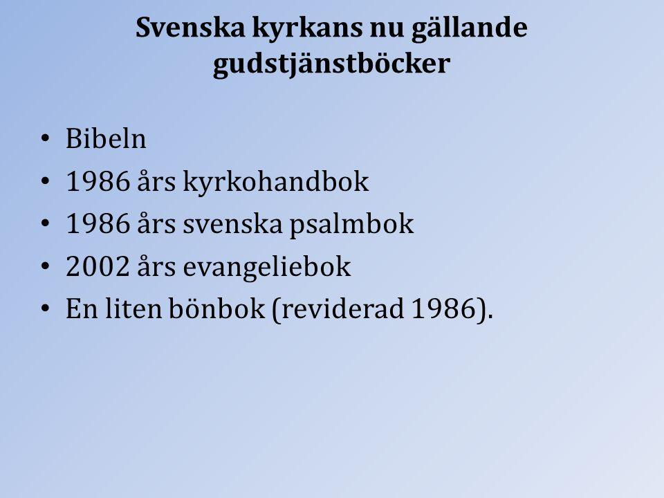 Svenska kyrkans nu gällande gudstjänstböcker Bibeln 1986 års kyrkohandbok 1986 års svenska psalmbok 2002 års evangeliebok En liten bönbok (reviderad 1